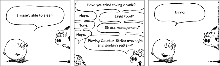 I wasn't able to sleep. Have you tried taking a walk? Light food? Stress management? Playing Counter-Strike overnight and drinking battery? Bingo!